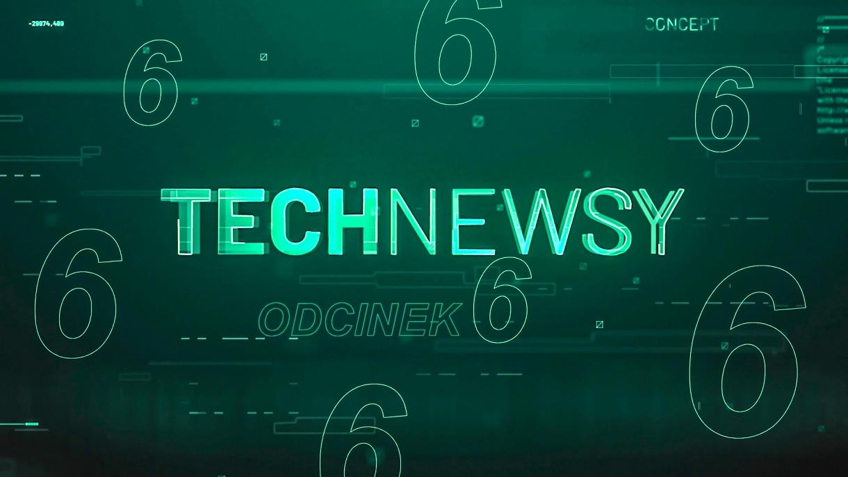 Zobacz najnowszy, 6. odcinek TechNewsów, czyli najciekawszych tematów tygodnia